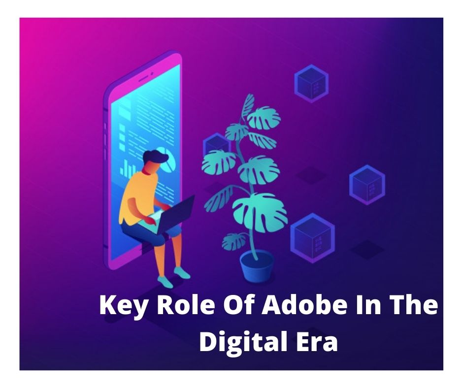 Key Role of Adobe in the Digital Era